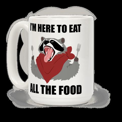 I'm Here To Eat All The Food Coffee Mug