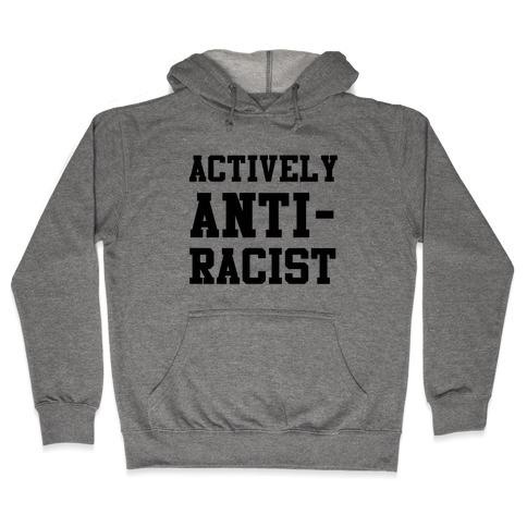 Actively Anti-Racist Hooded Sweatshirt