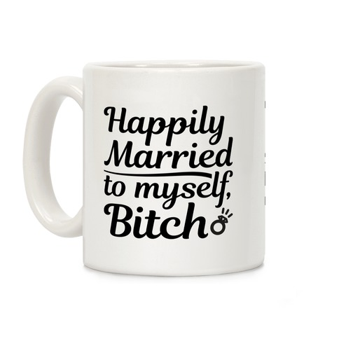 Happily Married To Myself, Bitch Coffee Mug