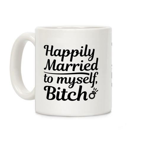 Happily Married To Myself, Bitch Coffee Mug