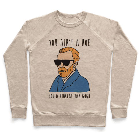 You Ain't A Hoe You A Vincent Van Gogh Pullover