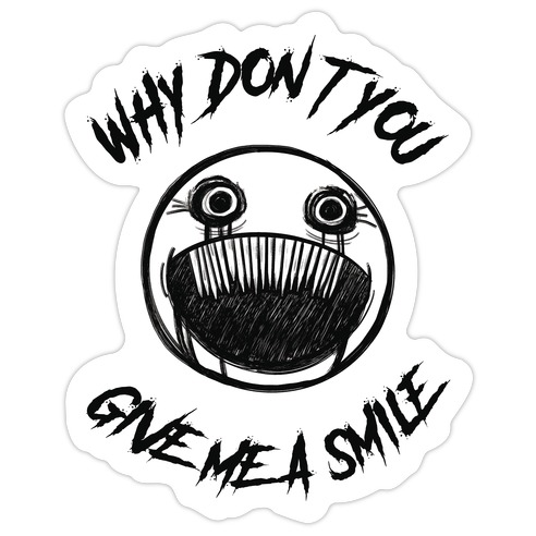 Why Don't You Give Me a Smile Die Cut Sticker