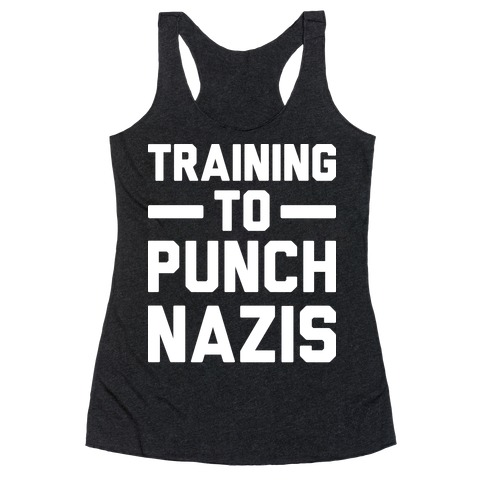 Training To Punch Nazis Racerback Tank Top