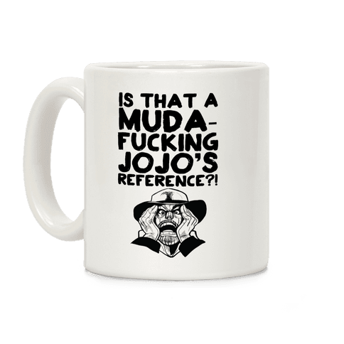 Is That a Muda-F***ing Jojo's Reference?!  Coffee Mug