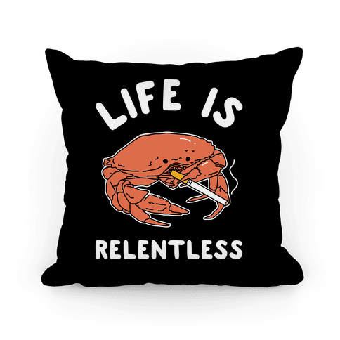 Life is Relentless Pillow