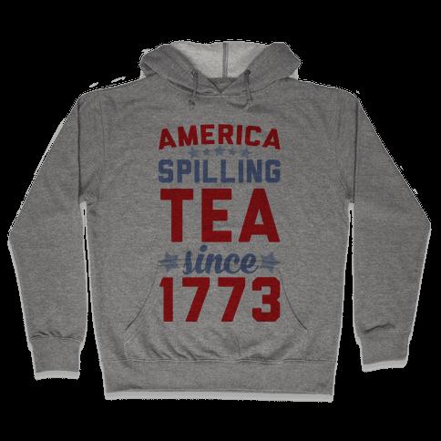 America: Spilling Tea Since 1773 Hooded Sweatshirt