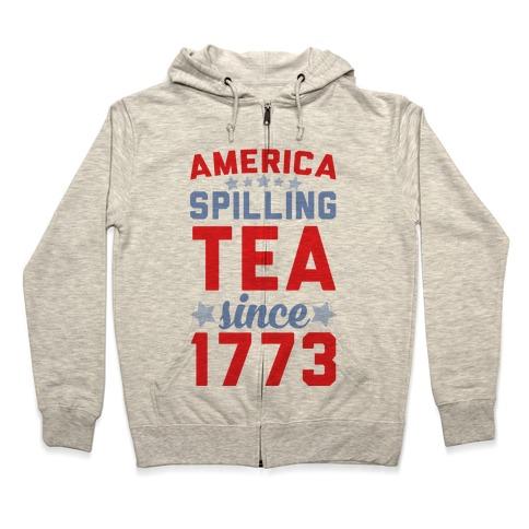 America: Spilling Tea Since 1773 Zip Hoodie