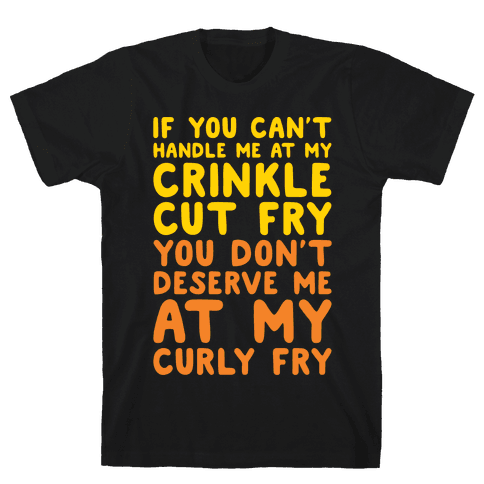 If You Can't Handle Me At My Crinkle Cut Fry You Don't Deserve Me At My Curly Fry White Print Mens T-Shirt