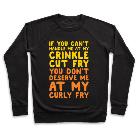 If You Can't Handle Me At My Crinkle Cut Fry You Don't Deserve Me At My Curly Fry White Print Pullover