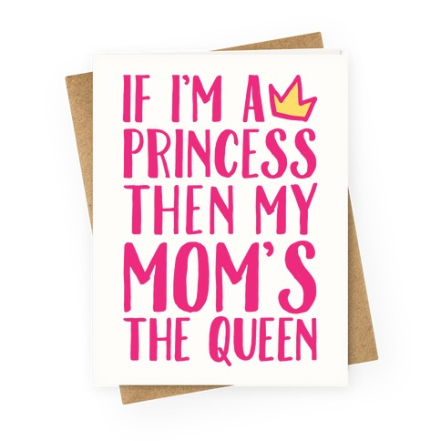 If I'm A Princess Then My Mom's The Queen Greeting Card