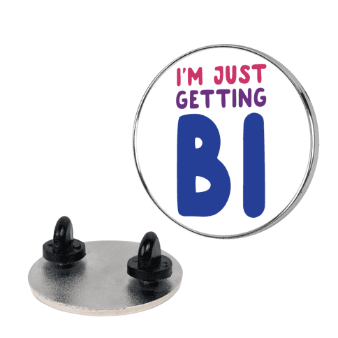 I'm Just Getting Bi pin