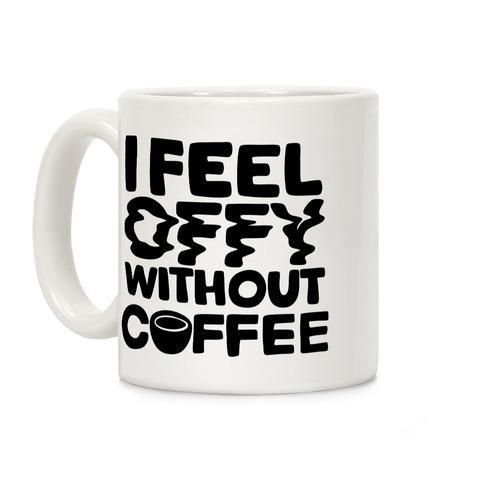 I Feel Offy Without Coffee Coffee Mug