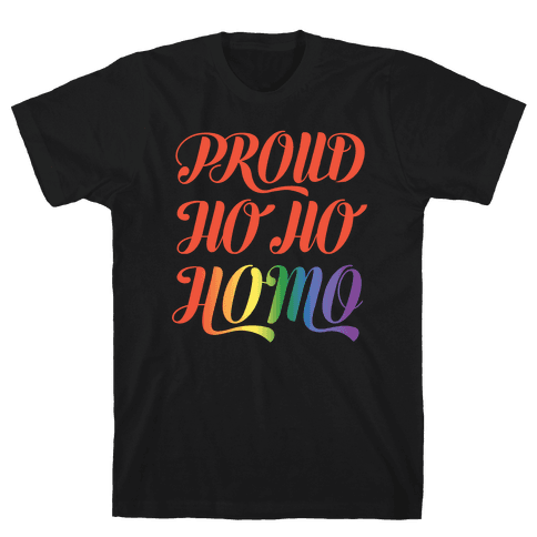 Proud Ho Ho HOMO Mens T-Shirt