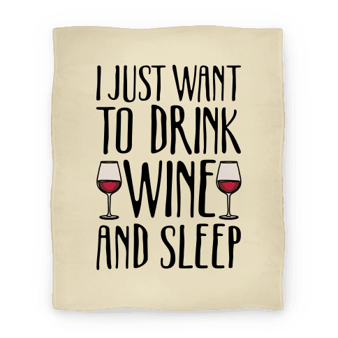 I Just Want To Drink Wine And Sleep Blanket