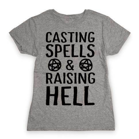 Casting Spells And Raising Hell Womens T-Shirt