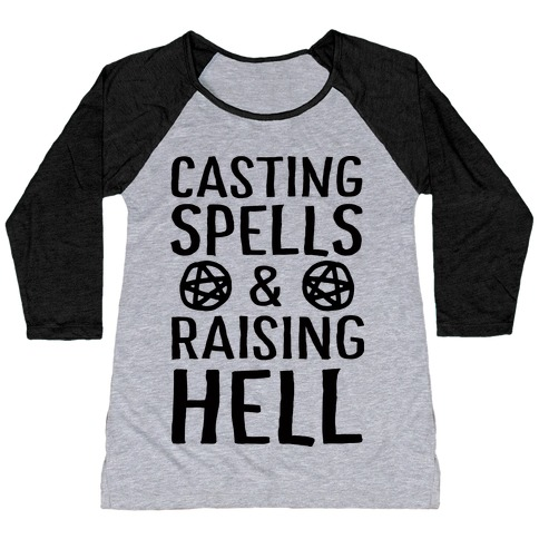 Casting Spells And Raising Hell Baseball Tee