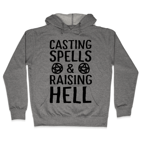 Casting Spells And Raising Hell Hooded Sweatshirt