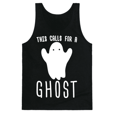 This Calls For A Ghost Tank Top