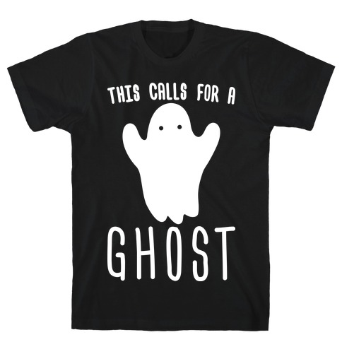 This Calls For A Ghost T-Shirt