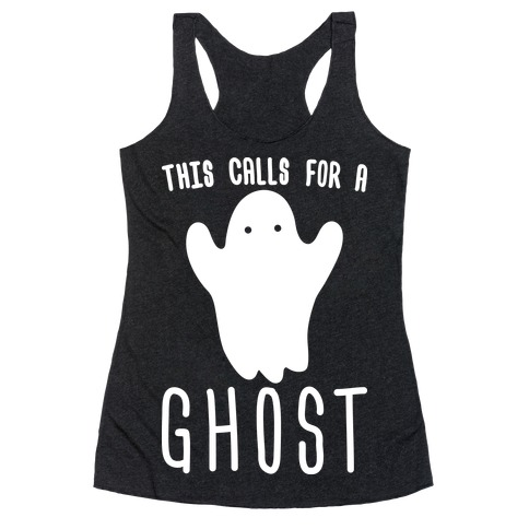 This Calls For A Ghost Racerback Tank Top