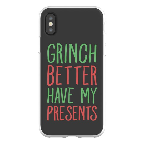 Grinch Better Have My Presents Parody Phone Flexi-Case