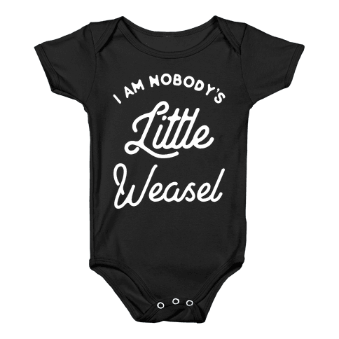I'm Nobody's Little Weasel Baby Onesy