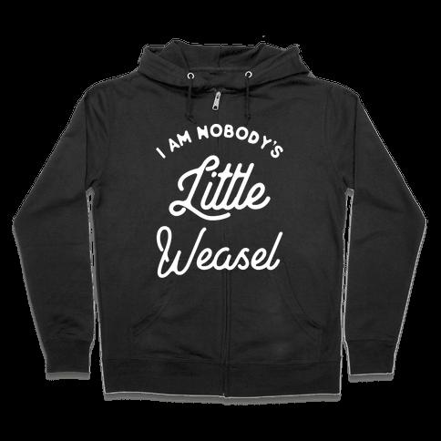 I'm Nobody's Little Weasel Zip Hoodie