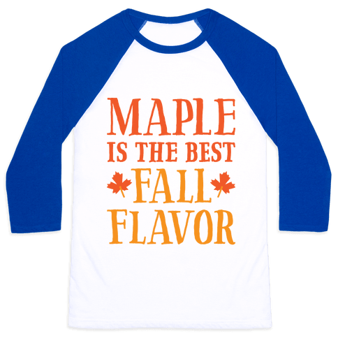 Maple Is The Best Fall Flavor Baseball Tee