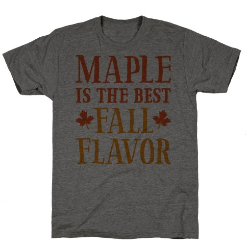 Maple Is The Best Fall Flavor T-Shirt