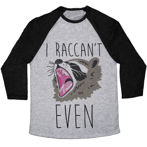 I Raccan't Even Raccoon Baseball Tee