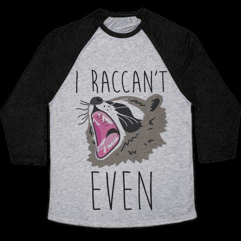 I Raccan't Even Raccoon Baseball Tee