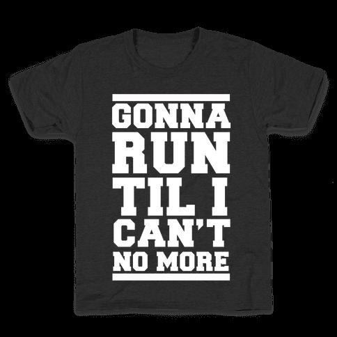 Gonna Run TIl I Can't No More Kids T-Shirt