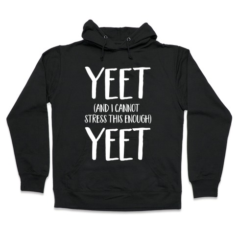 Yeet And I Cannot Stress This Enough Yeet Hooded Sweatshirt