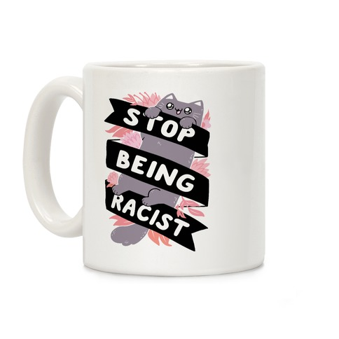 Stop Being Racist Coffee Mug