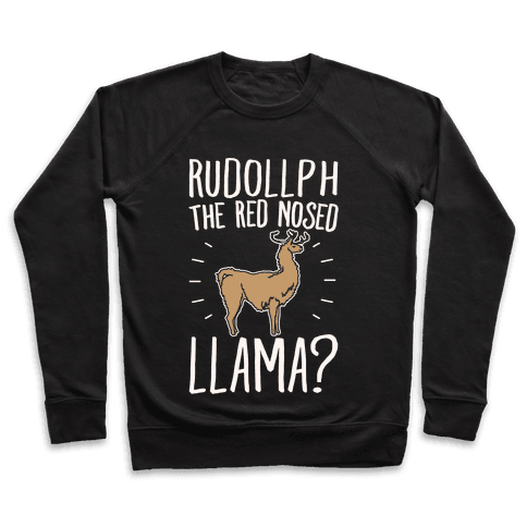 Rudollph The Red Nosed Llama? Llama Parody White Print Pullover