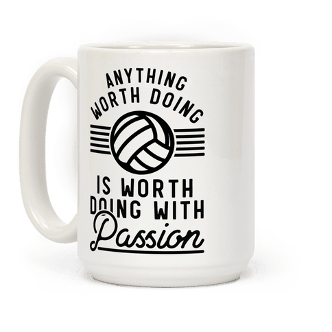 Anything Worth Doing is Worth Doing with Passion Volleyball Coffee Mug