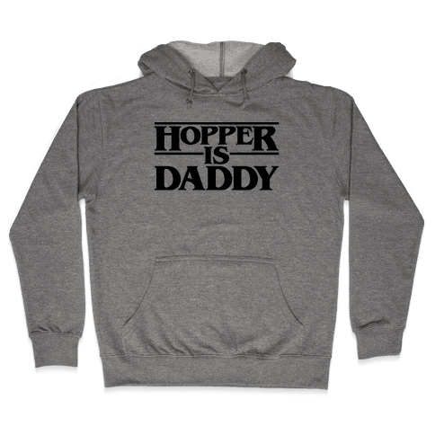 Hopper Is Daddy Parody Hooded Sweatshirt