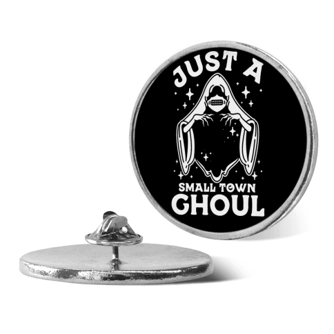 Just A Small Town Ghoul pin