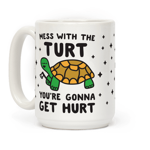 Mess With The Turt Youre Gonna Get Hurt