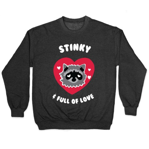 Stinky & Full of Love Pullover
