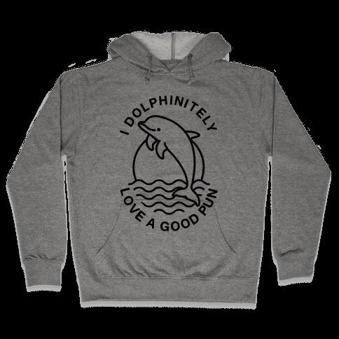 I Dolphinitely Love a Good Pun  Hooded Sweatshirt