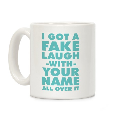I Got a Fake Laugh Coffee Mug