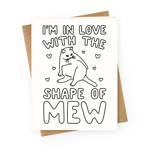I'm In Love With The Shape of Mew Parody Greeting Card