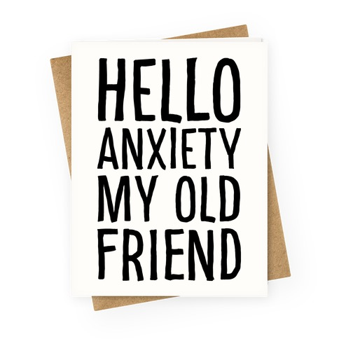 Hello Anxiety My Old Friend Greeting Card
