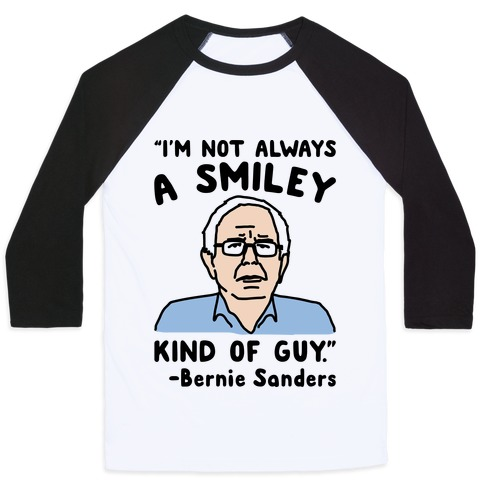 I'm Not Always A Smiley Kind of Guy Bernie Sanders Quote Baseball Tee