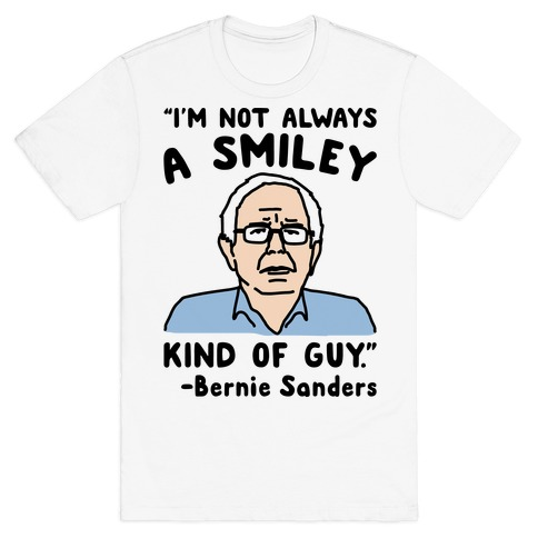 I'm Not Always A Smiley Kind of Guy Bernie Sanders Quote T-Shirt