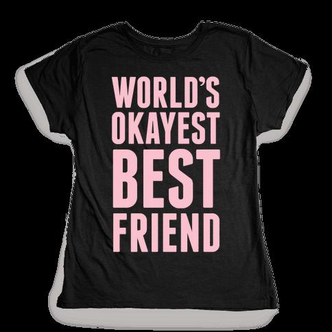 World's Okayest Best Friend Womens T-Shirt