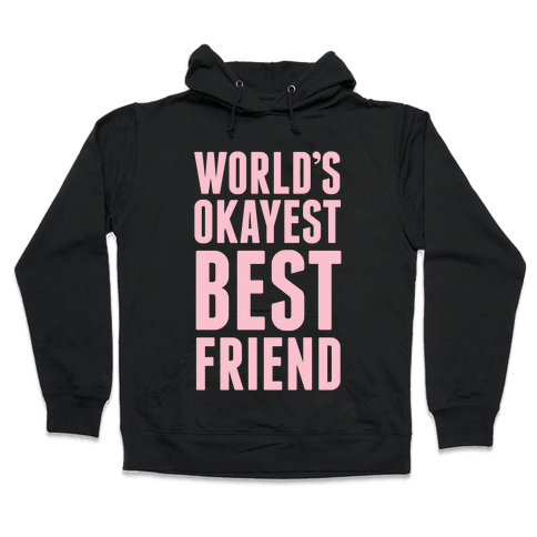 World's Okayest Best Friend Hooded Sweatshirt