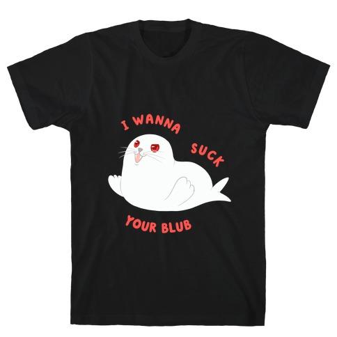 I Wanna Suck Your Blub T-Shirt