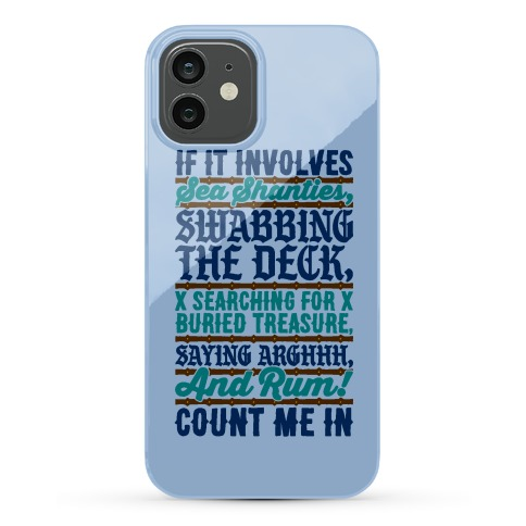 If It Involves Pirate Things Count Me In Phone Case